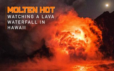 Molten Hot: Watching A Lava Waterfall In Hawaii